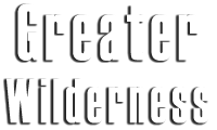 Greater Wilderness Experience